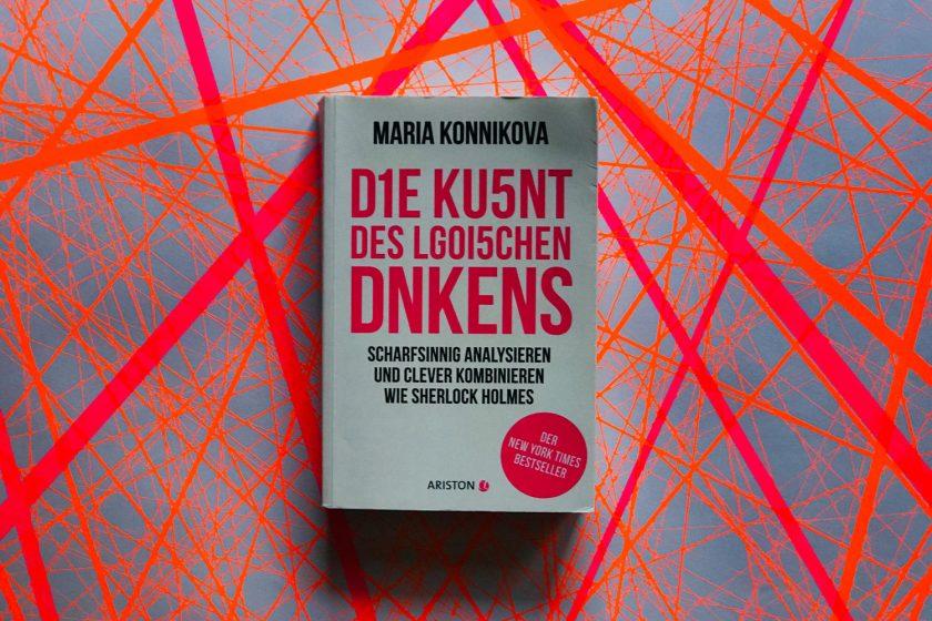 Fünf Denkfehler, die uns allen passieren: »Die Kunst des logischen Denkens« von Maria Konnikova