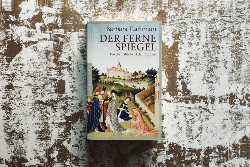 »Der ferne Spiegel – das dramatische 14. Jahrhundert« von Barbara Tuchman
